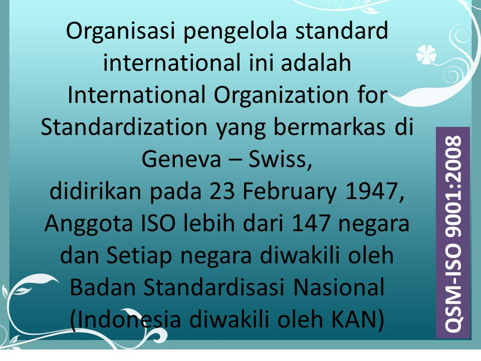 lll Organisasi pengelola standard international ini adalah International Organization for Standardization yang bermarkas di Geneva – Swiss, didirikan