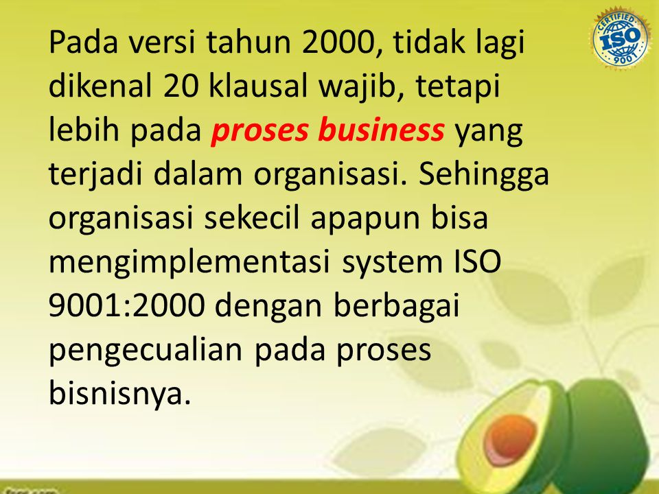 Pada versi tahun 2000, tidak lagi dikenal 20 klausal wajib, tetapi lebih pada proses business yang terjadi dalam organisasi.