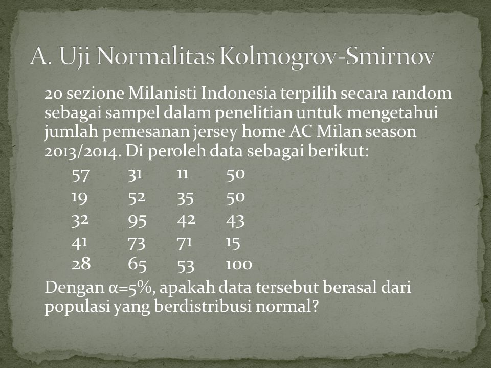 20 sezione Milanisti Indonesia terpilih secara random sebagai sampel dalam penelitian untuk mengetahui jumlah pemesanan jersey home AC Milan season 2013/2014.