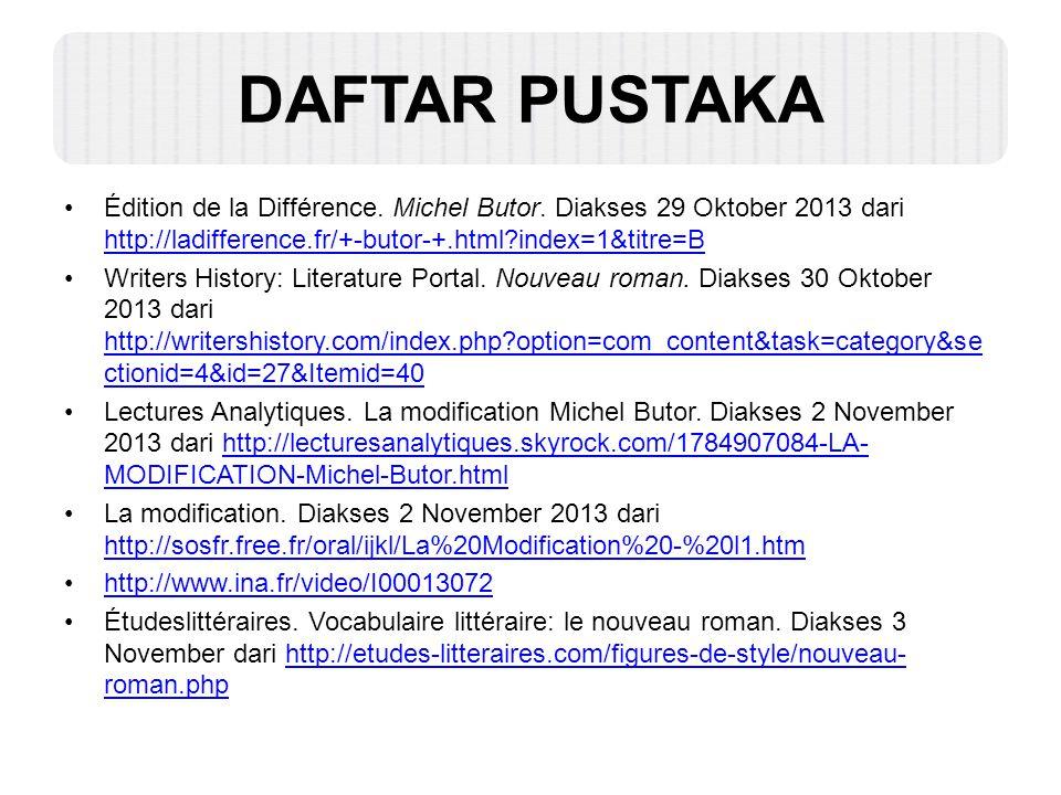 DAFTAR PUSTAKA Édition de la Différence. Michel Butor. Diakses 29 Oktober 2013 dari http://ladifference.fr/+-butor-+.html?index=1&titre=B http://ladif