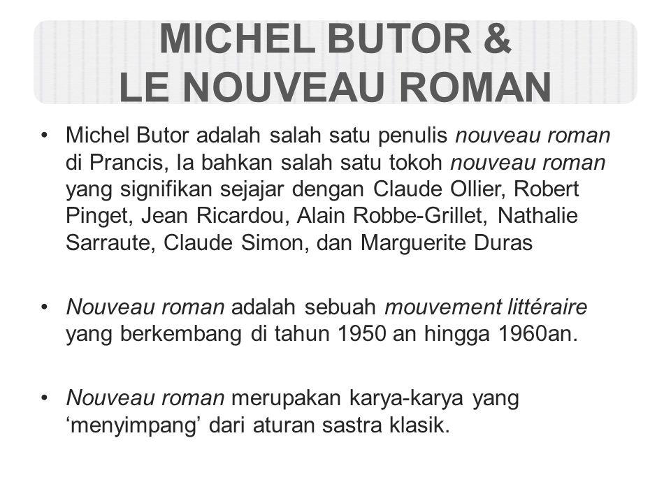 MICHEL BUTOR & LE NOUVEAU ROMAN Michel Butor adalah salah satu penulis nouveau roman di Prancis, Ia bahkan salah satu tokoh nouveau roman yang signifi