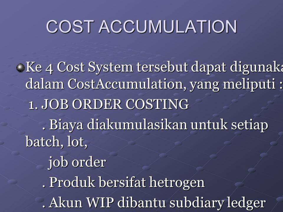 COST ACCUMULATION Ke 4 Cost System tersebut dapat digunakan dalam CostAccumulation, yang meliputi : 1. JOB ORDER COSTING 1. JOB ORDER COSTING. Biaya d