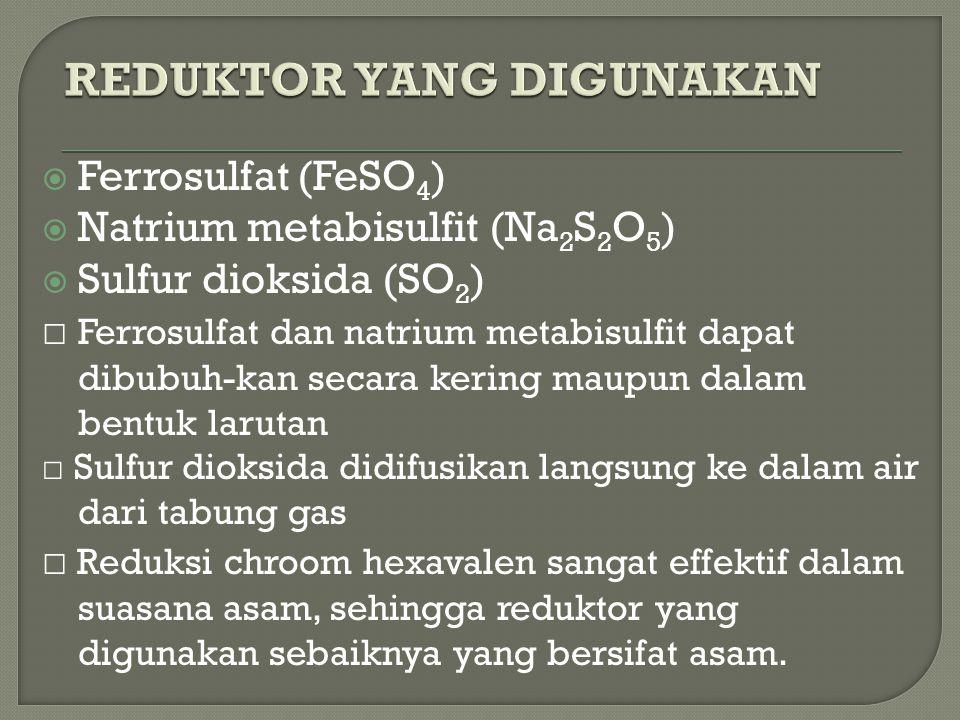  Jika ferrosulfat digunakan sebagai reduktor, ion ferro akan dioksidasi menjadi ion ferri Fe ++ Fe +++ + e  Jika metabisulfit atau sulfur digunakan sebagai reduktor, ion SO3 = akan diubah menjadi ion SO4 = SO3 = + ½ O 2 SO4 =