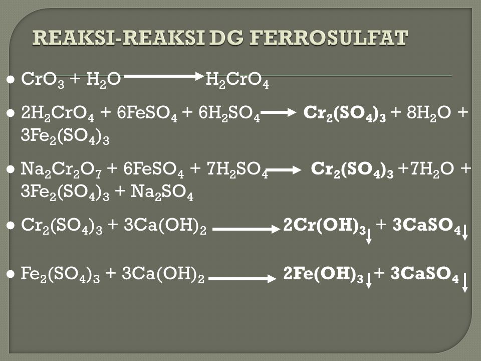  Secara teoritis, 1 ppm Cr +6 membutuhkan □ 16,03 ppm FeSO 4.7H 2 O □ 6,01 ppm H 2 SO 4 □ 9,48 ppm Ca(OH) 2 90% Lumpur endapan yang dihasilkan dalam reaksi: □ 0,38 ppm Fe(OH) 3 dari 1 ppm FeSO 4.7H 2 O □ 1,84 ppm CaSO 4 dari 1ppm Ca(OH) 2 □ 1,98 ppm Cr(OH) 3 dari 1 ppm Cr +6