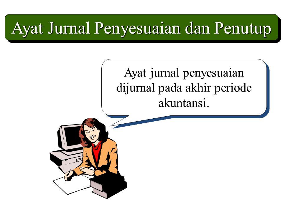 Ayat Jurnal Penyesuaian dan Penutup Ayat jurnal penyesuaian dijurnal pada akhir periode akuntansi.