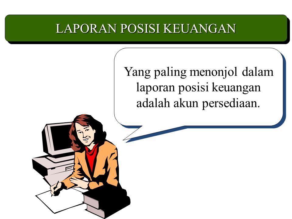 LAPORAN POSISI KEUANGAN Yang paling menonjol dalam laporan posisi keuangan adalah akun persediaan.