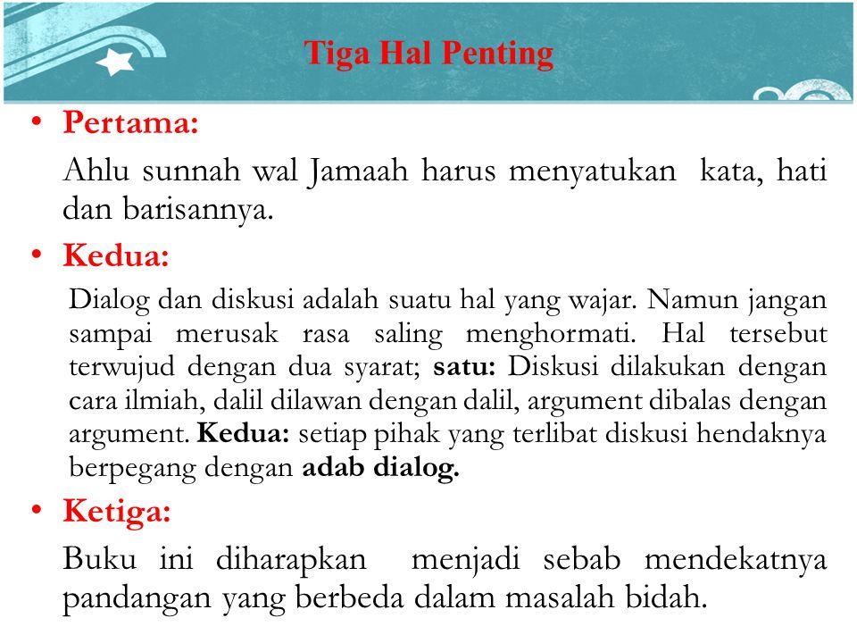 Pertama: Ahlu sunnah wal Jamaah harus menyatukan kata, hati dan barisannya.