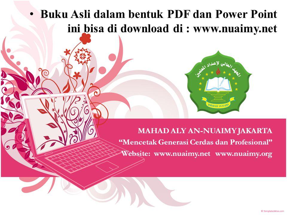 Buku Asli dalam bentuk PDF dan Power Point ini bisa di download di : www.nuaimy.net MAHAD ALY AN-NUAIMY JAKARTA Mencetak Generasi Cerdas dan Profesional Website: www.nuaimy.net www.nuaimy.org