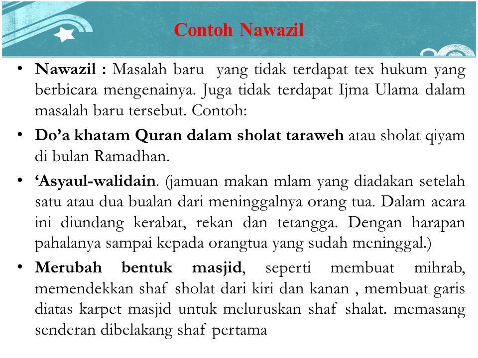Contoh Nawazil Nawazil : Masalah baru yang tidak terdapat tex hukum yang berbicara mengenainya.
