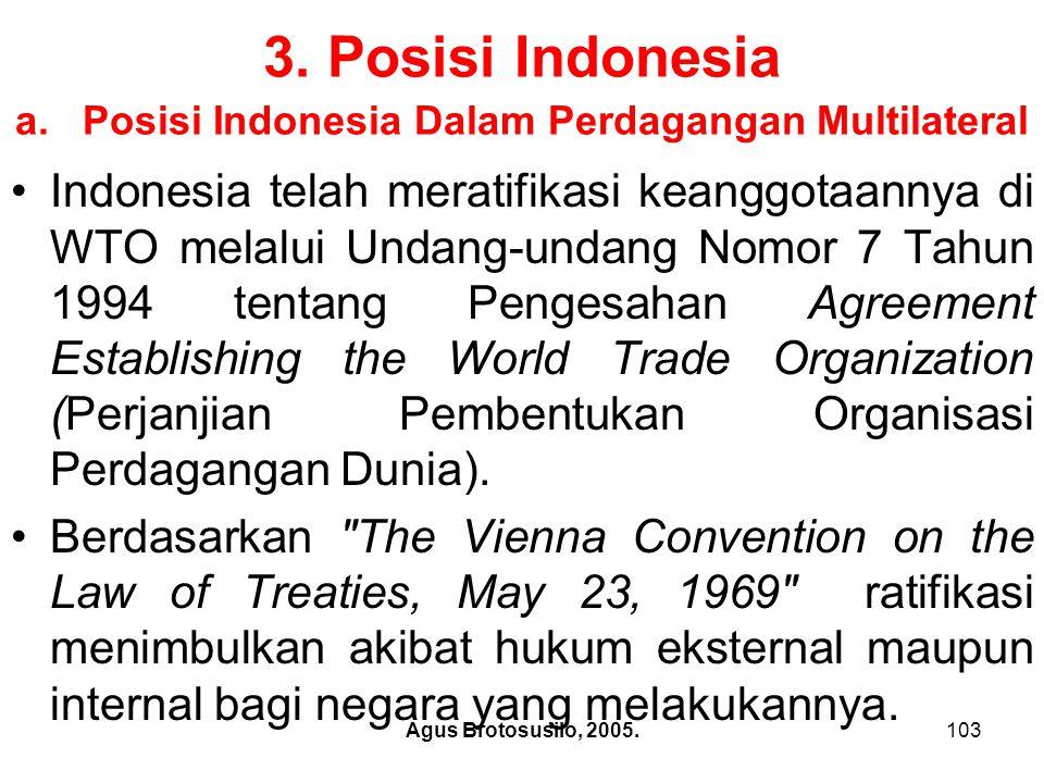 Agus Brotosusilo, 2005.104 Posisi Indonesia Dalam Perdagangan Multilateral Tiadanya kesepahaman dalam interpretasi konsekuensi keanggotaan RI dalam WTO berakibat tersendat-sendatnya pelaksanaan isi kesepakatan WTO apabila pelaksanaan tersebut memerlukan kerjasama inter- departemental yang melibatkan aparat-aparat yang berbeda pendapat tersebut.