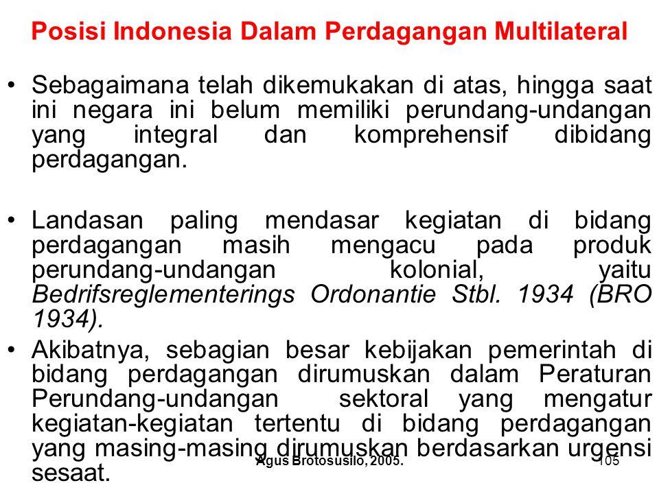 Agus Brotosusilo, 2005.106 b.Posisi IndonesiaDalam Perdagangan Regional Pada dasarnya perkembangan yang pararel antara regionalism dengan multilateralism diwarnai dengan paradoks.