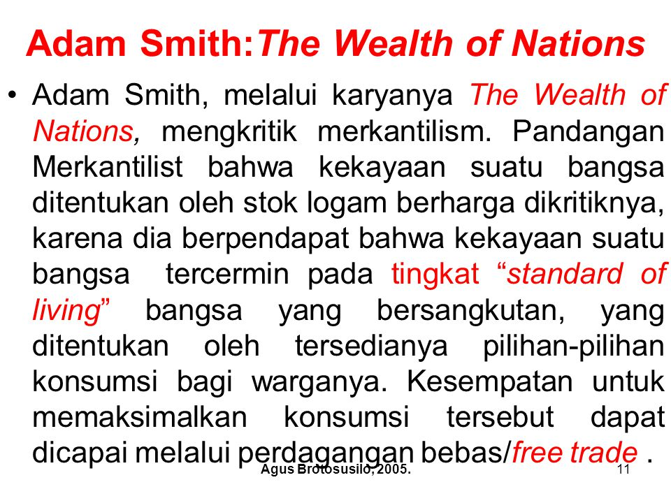 Agus Brotosusilo, 2005.11 Adam Smith:The Wealth of Nations Adam Smith, melalui karyanya The Wealth of Nations, mengkritik merkantilism. Pandangan Merk