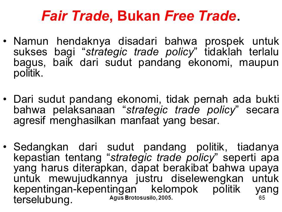 Agus Brotosusilo, 2005.66 Fair Trade, Bukan Free Trade Pada dasarnya, resiprositas merupakan upaya untuk pencapaian fair trade , perihal diskriminasi, dan tentang market sharing .