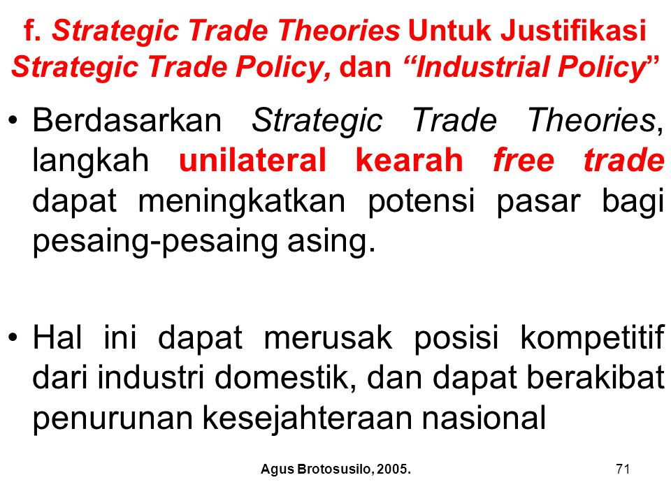 "Agus Brotosusilo, 2005.71 f. Strategic Trade Theories Untuk Justifikasi Strategic Trade Policy, dan ""Industrial Policy"" Berdasarkan Strategic Trade Th"