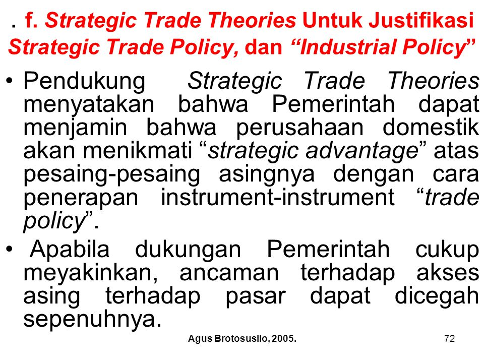 "Agus Brotosusilo, 2005.72. f. Strategic Trade Theories Untuk Justifikasi Strategic Trade Policy, dan ""Industrial Policy"" Pendukung Strategic Trade The"