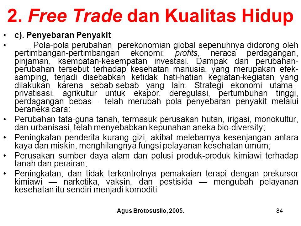 Agus Brotosusilo, 2005.85 Free Trade dan Kualitas Hidup Perubahan-perubahan tersebut mempengaruhi kesehatan melalui berbagai jalan.