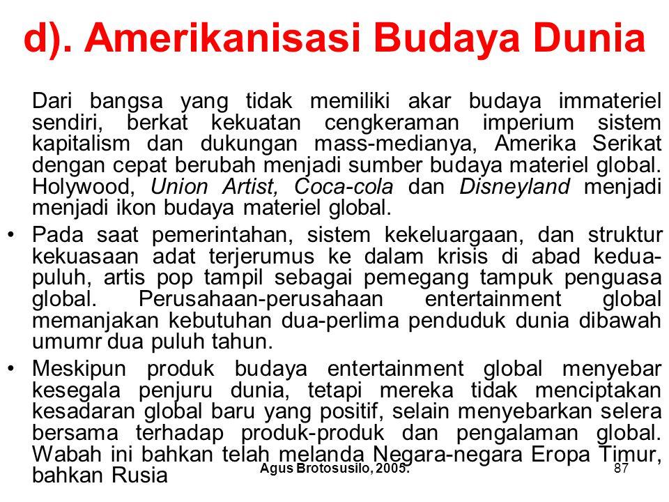 Agus Brotosusilo, 2005.88 Islam Fudamentalis Satu-satunya hambatan ideologis terkuat bagi budaya materiel Amerika Serikat ini adalah Islam Fudamentalis.
