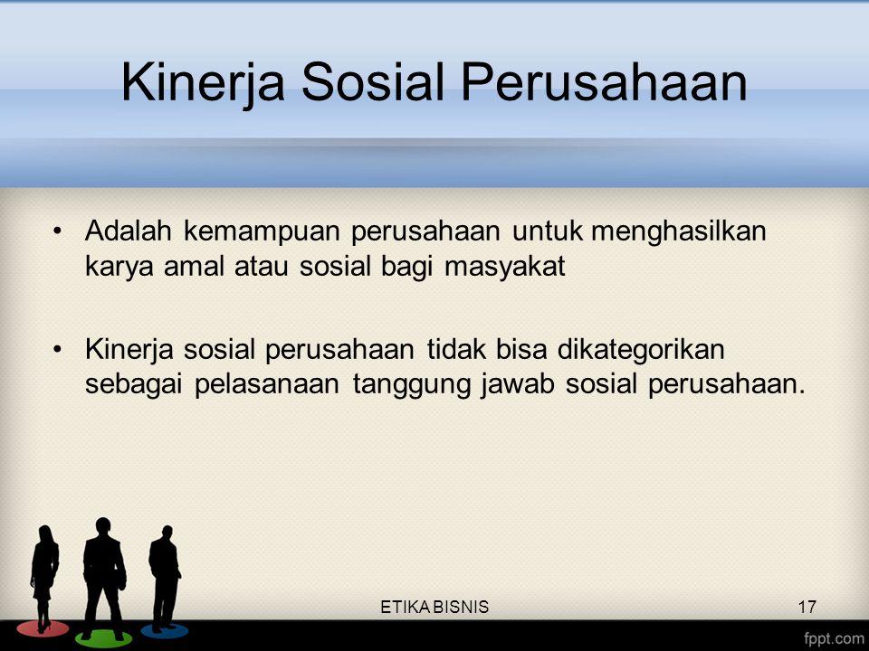 Kinerja Sosial Perusahaan Adalah kemampuan perusahaan untuk menghasilkan karya amal atau sosial bagi masyakat Kinerja sosial perusahaan tidak bisa dik