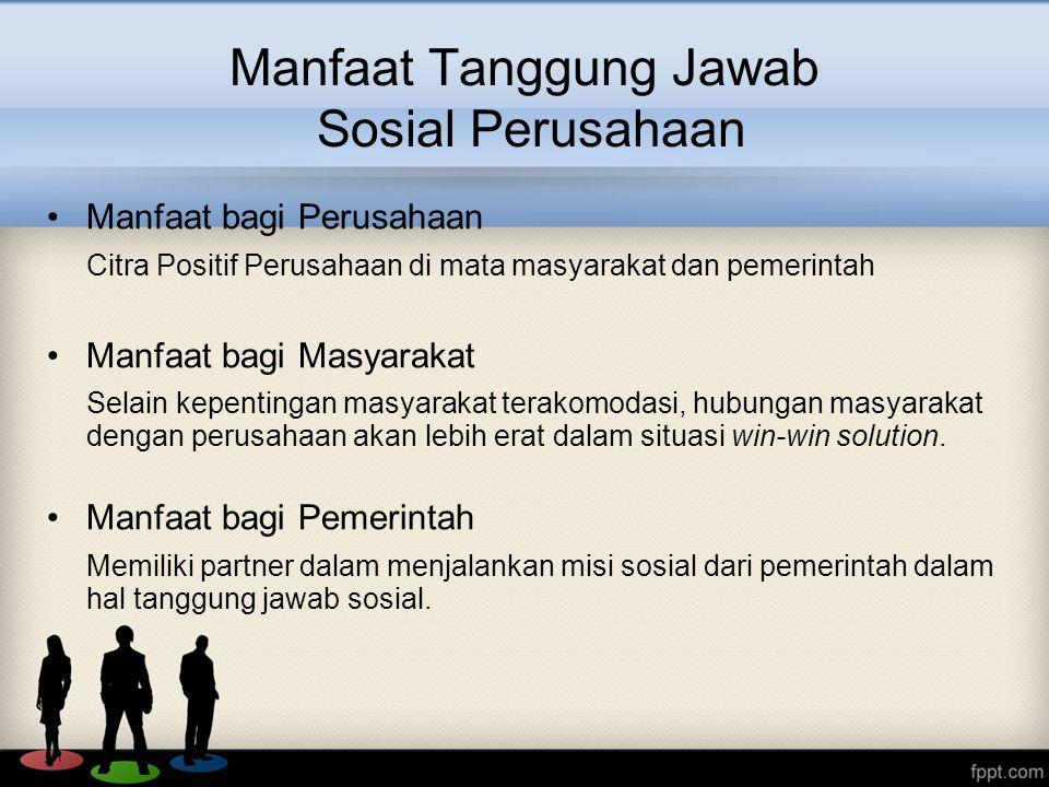 Manfaat Tanggung Jawab Sosial Perusahaan Manfaat bagi Perusahaan Citra Positif Perusahaan di mata masyarakat dan pemerintah Manfaat bagi Masyarakat Se