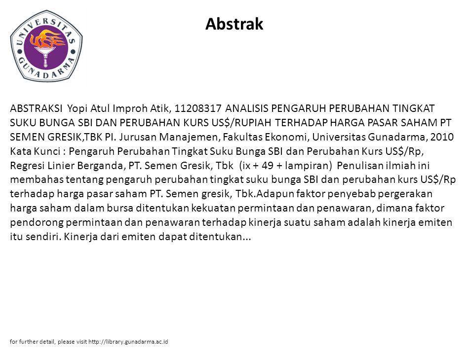 Abstrak ABSTRAKSI Yopi Atul Improh Atik, 11208317 ANALISIS PENGARUH PERUBAHAN TINGKAT SUKU BUNGA SBI DAN PERUBAHAN KURS US$/RUPIAH TERHADAP HARGA PASA