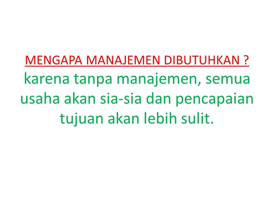 Ada tiga alasan utama diperlukan manajemen : 1.Untuk mencapai tujuan organisasi atau pribadi 2.