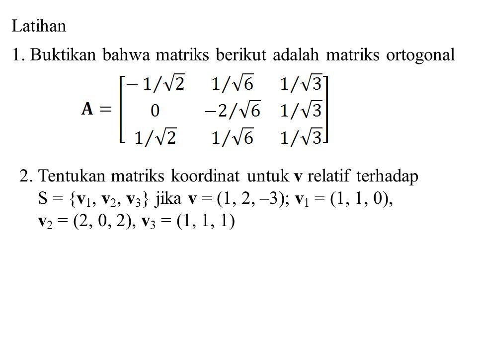 Latihan 1.Buktikan bahwa matriks berikut adalah matriks ortogonal 2.