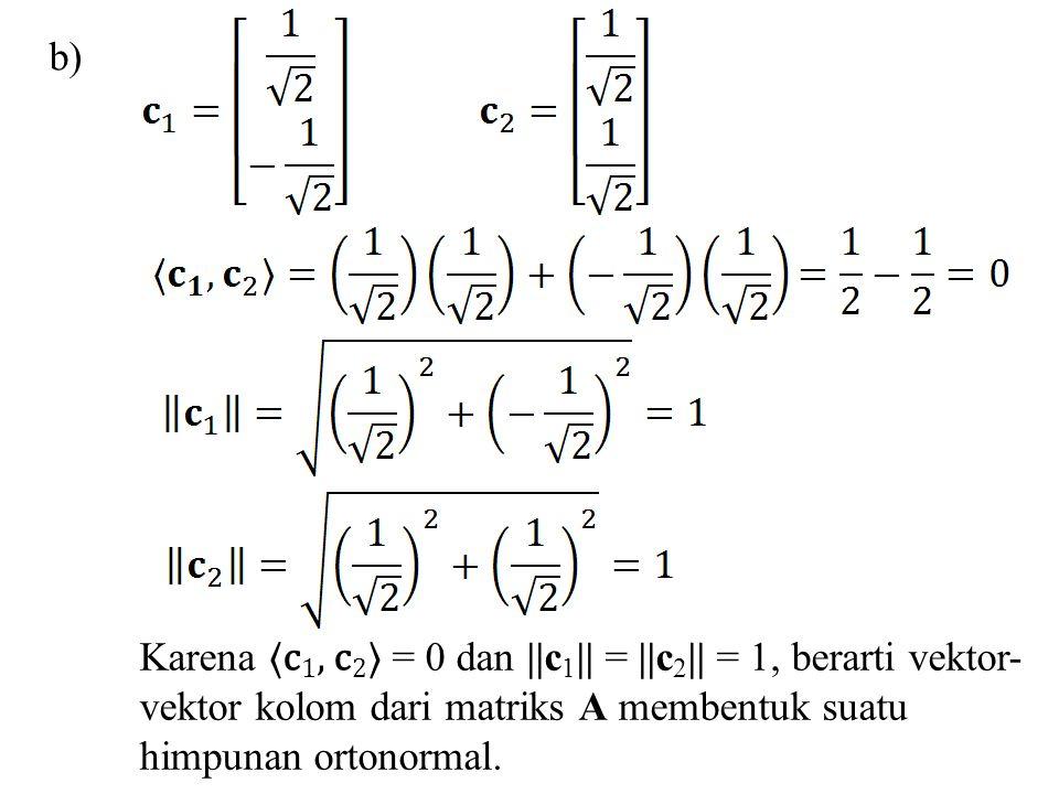 b) Karena 〈c 1, c 2 〉 = 0 dan ||c 1 || = ||c 2 || = 1, berarti vektor- vektor kolom dari matriks A membentuk suatu himpunan ortonormal.