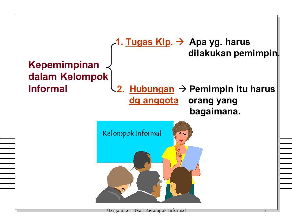 Model Kelompok Informal 1) Kelompok Situasional : Gaya Kepemimpinan ditentukan oleh situasi kelompok.