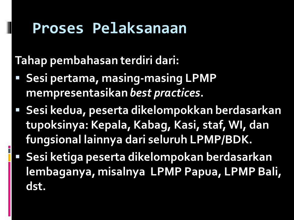 Proses Pelaksanaan Tahap pembahasan terdiri dari:  Sesi pertama, masing-masing LPMP mempresentasikan best practices.