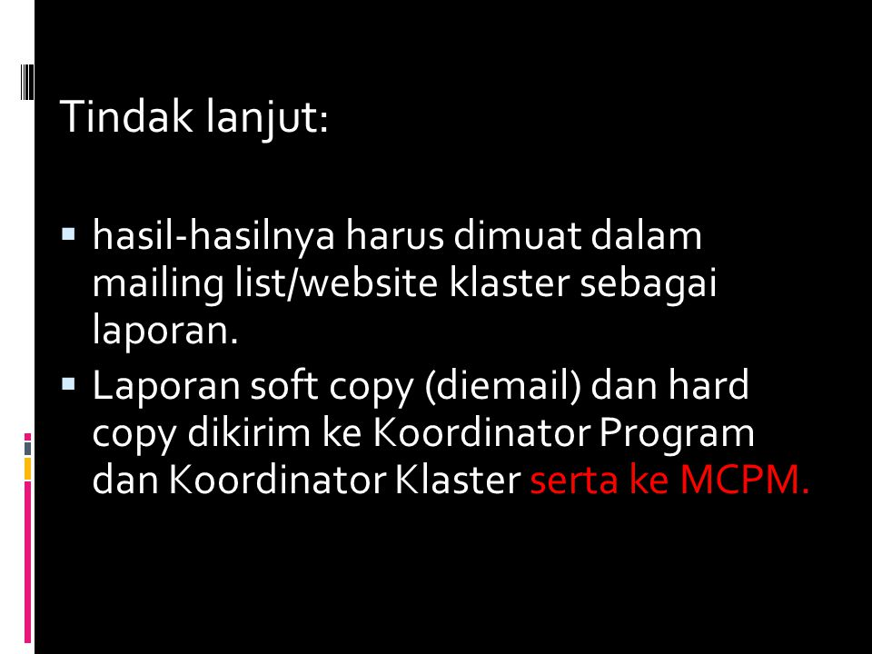Tindak lanjut:  hasil-hasilnya harus dimuat dalam mailing list/website klaster sebagai laporan.  Laporan soft copy (diemail) dan hard copy dikirim k