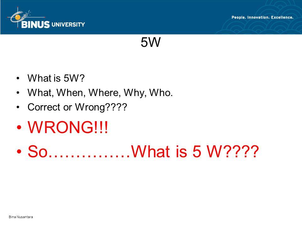 Bina Nusantara 5W 5W is: Why