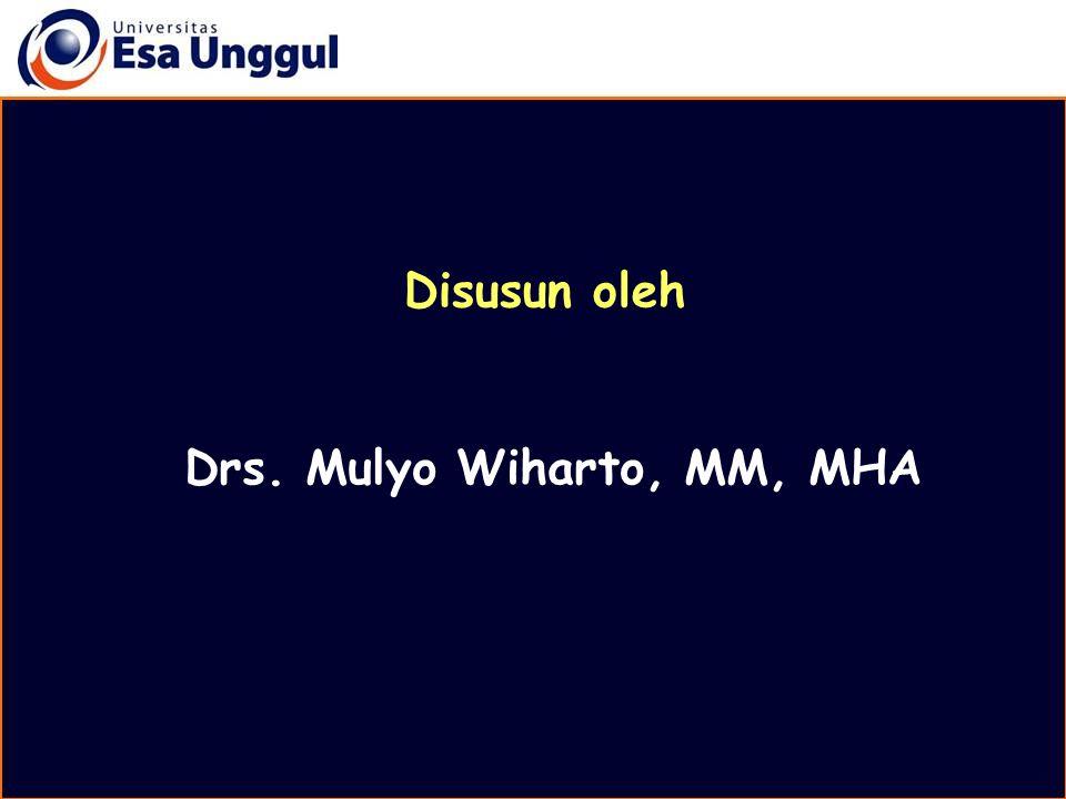 Disusun oleh Drs. Mulyo Wiharto, MM, MHA