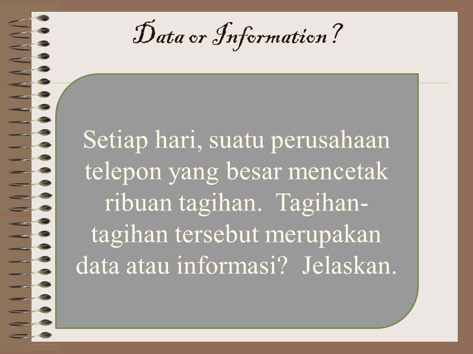 Setiap hari, suatu perusahaan telepon yang besar mencetak ribuan tagihan. Tagihan- tagihan tersebut merupakan data atau informasi? Jelaskan. Data or I