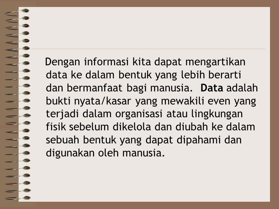 Dengan informasi kita dapat mengartikan data ke dalam bentuk yang lebih berarti dan bermanfaat bagi manusia. Data adalah bukti nyata/kasar yang mewaki