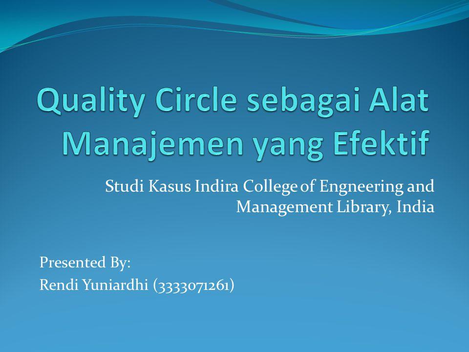 Konsep dan Definisi Quality Circle Quality Circle adalah sebuah alat untuk mempresentasikan perbaikan-perbaikan output kualitas dalam hal ini adalah pelayanan dalam rangaka meningkatkan kinerja organisasi atau departemen dan memotivasi kerja karyawan.