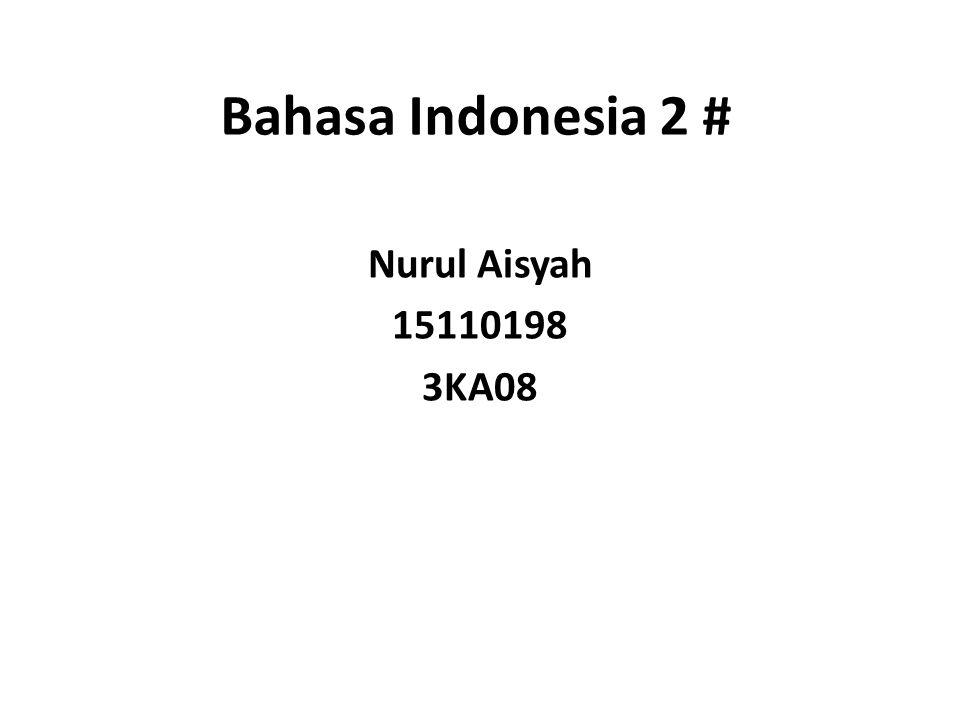 Bahasa Indonesia 2 # Nurul Aisyah 15110198 3KA08