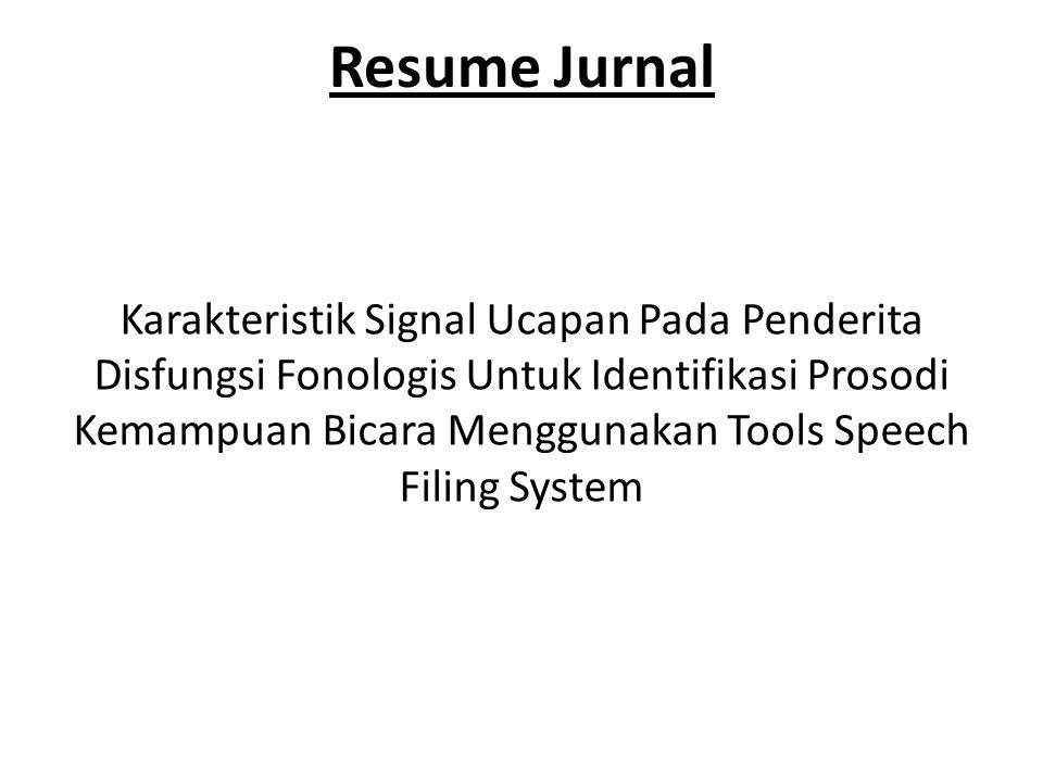 Resume Jurnal Karakteristik Signal Ucapan Pada Penderita Disfungsi Fonologis Untuk Identifikasi Prosodi Kemampuan Bicara Menggunakan Tools Speech Fili