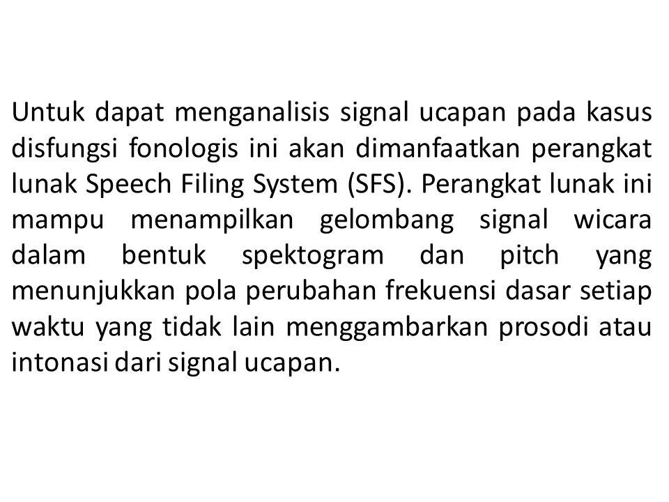 Untuk dapat menganalisis signal ucapan pada kasus disfungsi fonologis ini akan dimanfaatkan perangkat lunak Speech Filing System (SFS). Perangkat luna