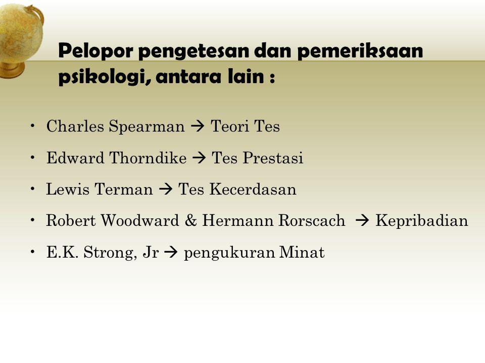 Pelopor pengetesan dan pemeriksaan psikologi, antara lain : Charles Spearman  Teori Tes Edward Thorndike  Tes Prestasi Lewis Terman  Tes Kecerdasan