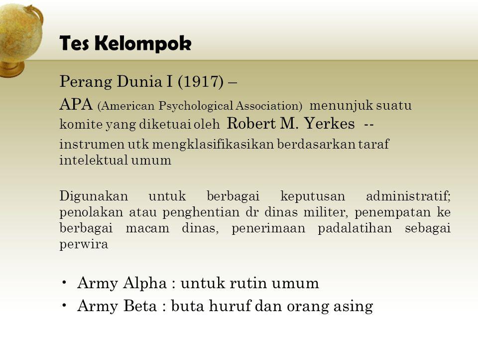 Tes Kelompok Perang Dunia I (1917) – APA (American Psychological Association) menunjuk suatu komite yang diketuai oleh Robert M. Yerkes -- instrumen u