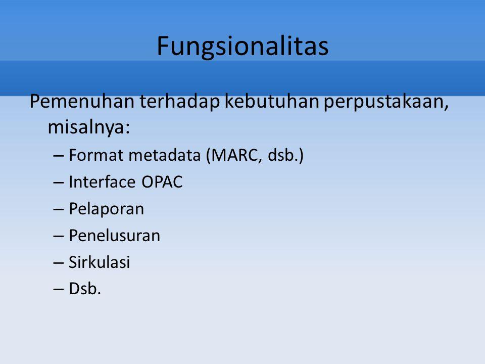 Fungsionalitas Pemenuhan terhadap kebutuhan perpustakaan, misalnya: – Format metadata (MARC, dsb.) – Interface OPAC – Pelaporan – Penelusuran – Sirkul