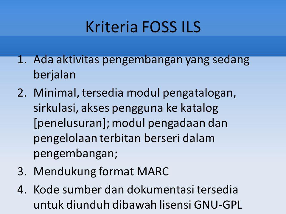 Kriteria FOSS ILS 1.Ada aktivitas pengembangan yang sedang berjalan 2.Minimal, tersedia modul pengatalogan, sirkulasi, akses pengguna ke katalog [pene