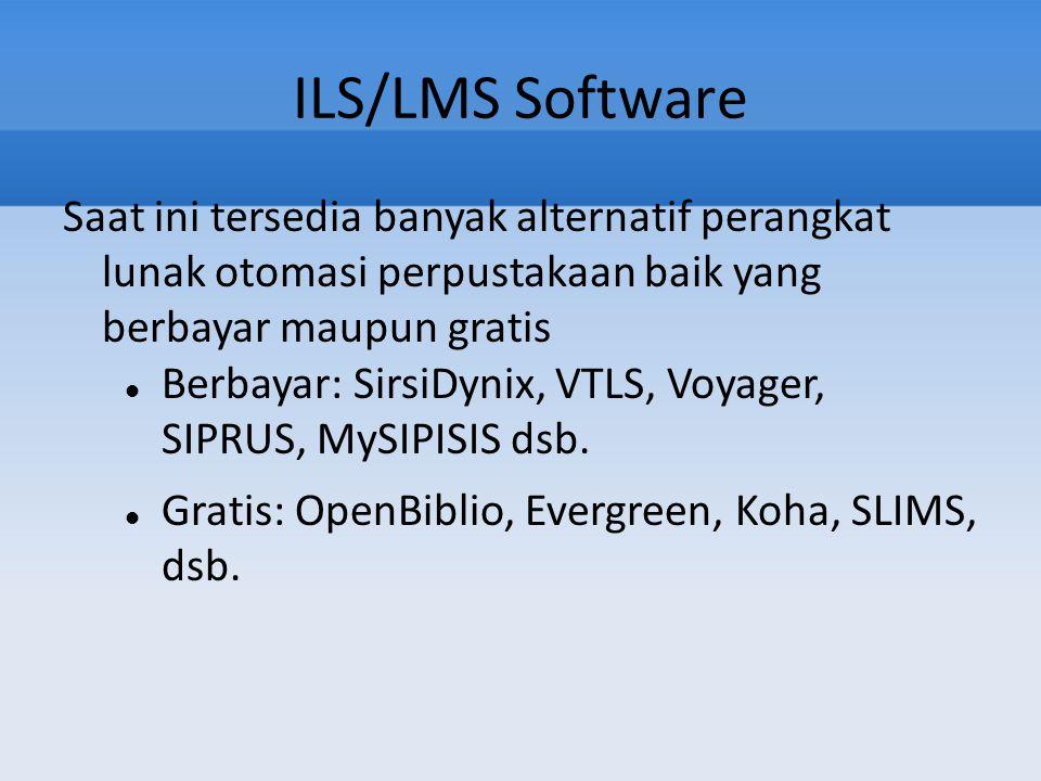 ILS/LMS Software Saat ini tersedia banyak alternatif perangkat lunak otomasi perpustakaan baik yang berbayar maupun gratis Berbayar: SirsiDynix, VTLS,