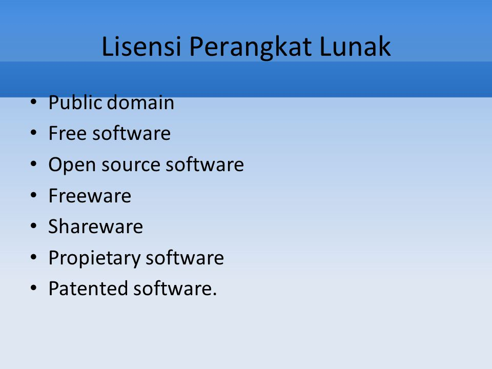 Lisensi Perangkat Lunak Public domain Free software Open source software Freeware Shareware Propietary software Patented software.