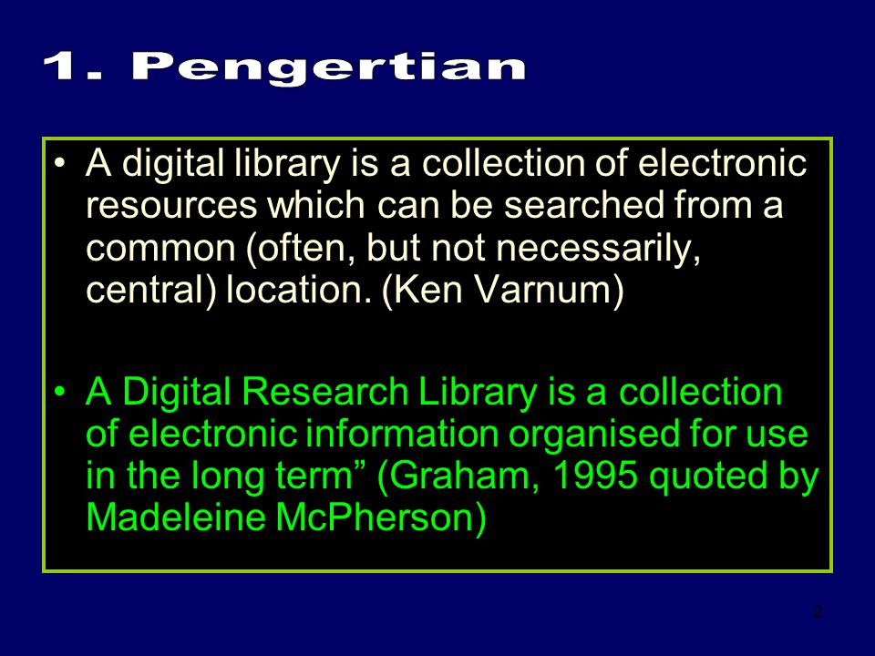 2 A digital library is a collection of electronic resources which can be searched from a common (often, but not necessarily, central) location. (Ken V