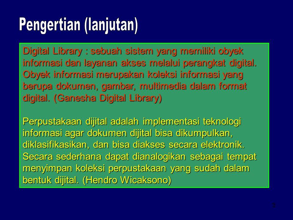 3 Digital Library : sebuah sistem yang memiliki obyek informasi dan layanan akses melalui perangkat digital.