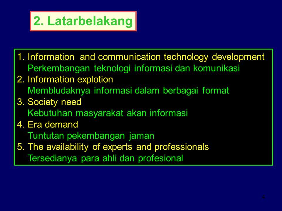 4 1.Information and communication technology development Perkembangan teknologi informasi dan komunikasi 2.Information explotion Membludaknya informas