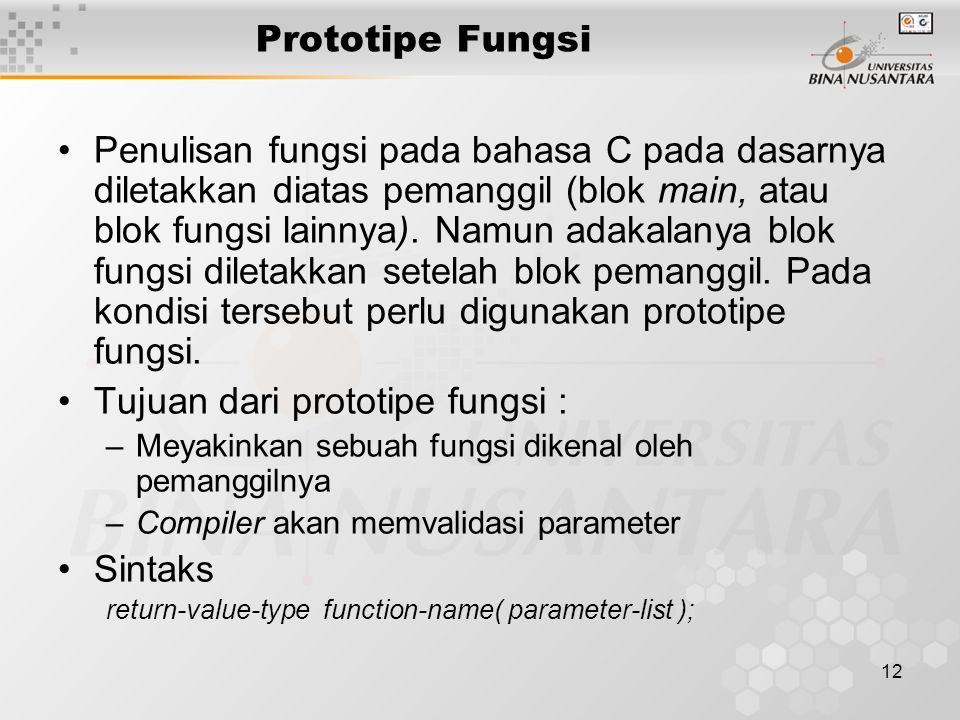 12 Prototipe Fungsi Penulisan fungsi pada bahasa C pada dasarnya diletakkan diatas pemanggil (blok main, atau blok fungsi lainnya).
