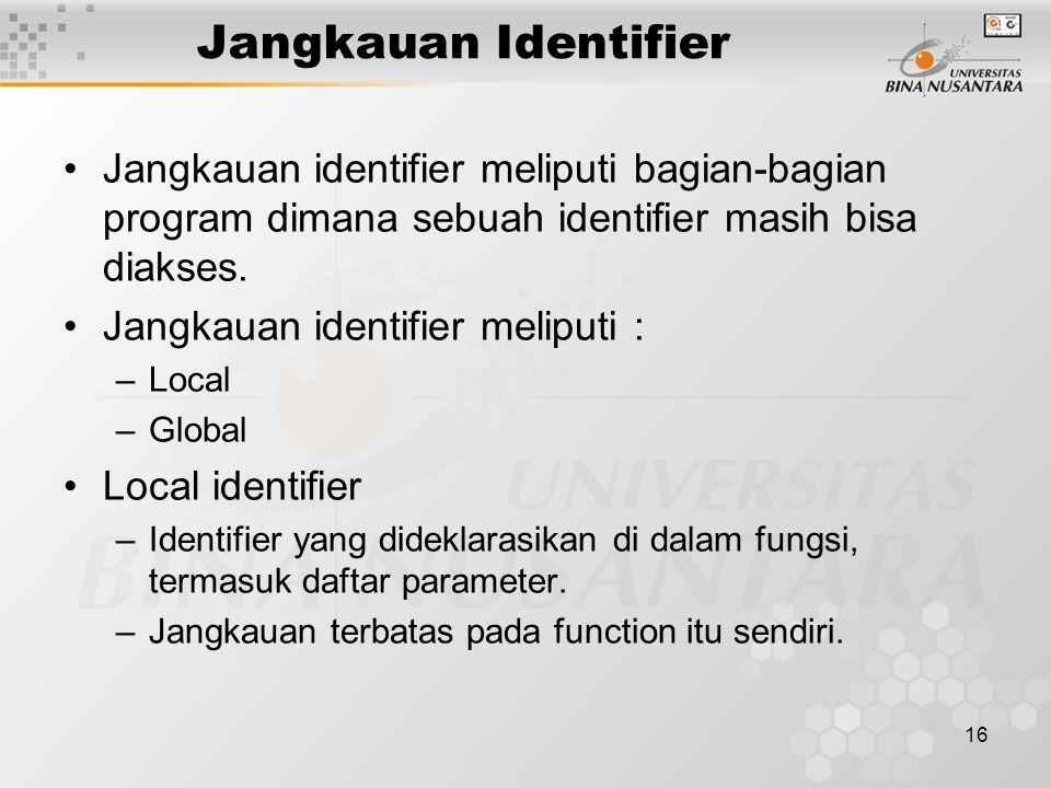 16 Jangkauan Identifier Jangkauan identifier meliputi bagian-bagian program dimana sebuah identifier masih bisa diakses.