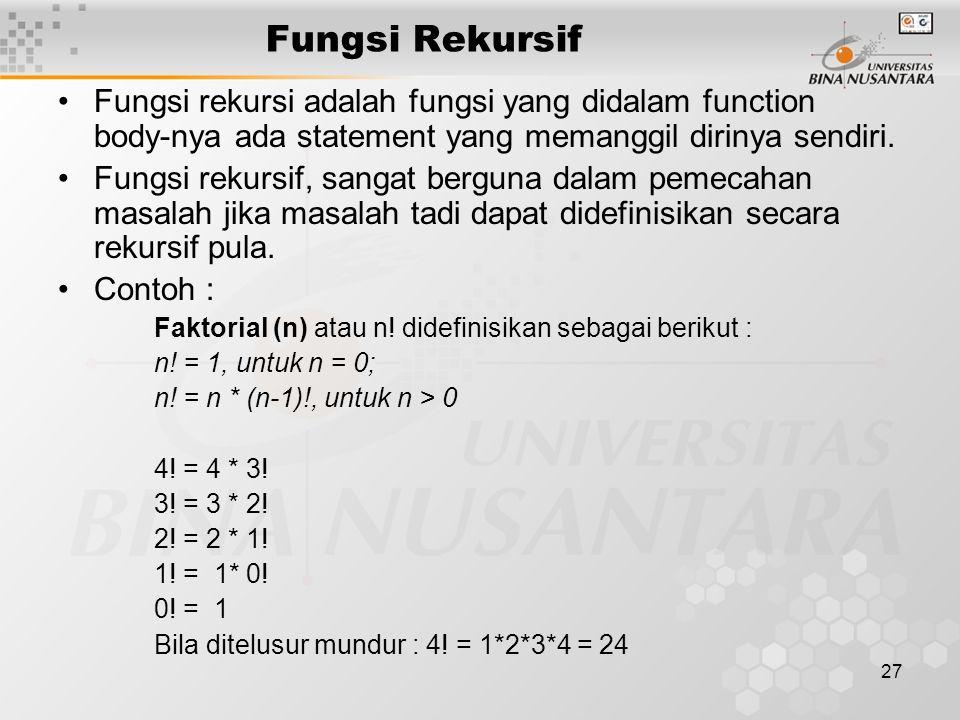 27 Fungsi Rekursif Fungsi rekursi adalah fungsi yang didalam function body-nya ada statement yang memanggil dirinya sendiri.